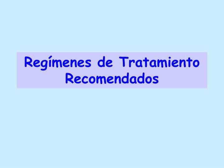 Regímenes de Tratamiento Recomendados