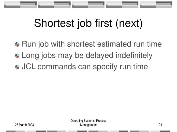 Shortest job first (next)