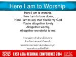 here i am to worship7