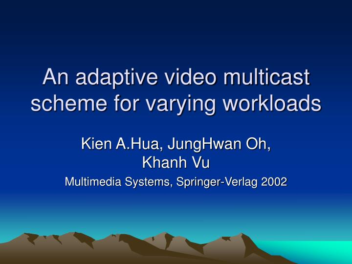 an adaptive video multicast scheme for varying workloads