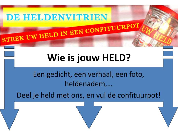 Wie is jouw HELD?