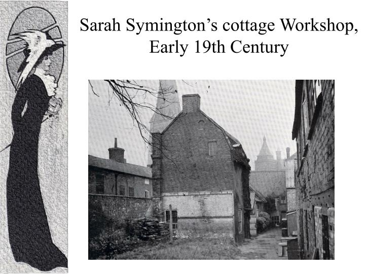 Sarah Symington's cottage Workshop, Early 19th Century