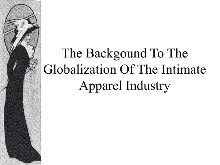 The Backgound To The Globalization Of The Intimate Apparel Industry