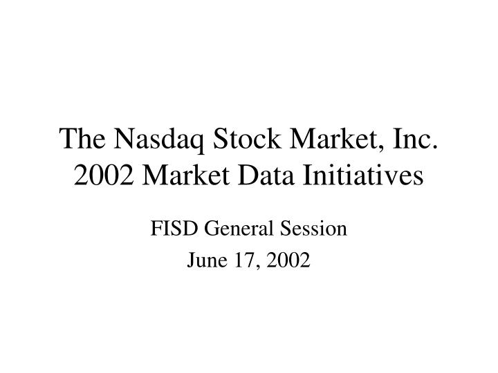 the nasdaq stock market inc 2002 market data initiatives