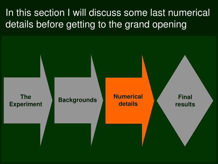 In this section I will discuss some last numerical details before getting to the grand opening