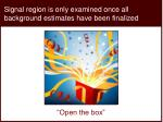 signal region is only examined once all background estimates have been finalized