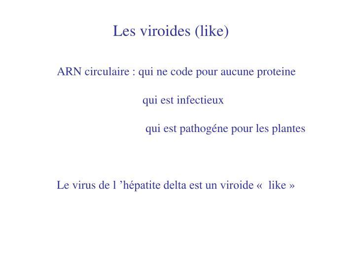 Les viroides (like)