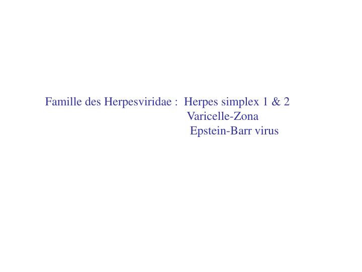 Famille des Herpesviridae :  Herpes simplex 1 & 2