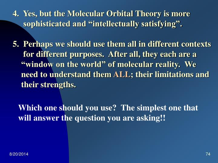 4.  Yes, but the Molecular Orbital Theory is more