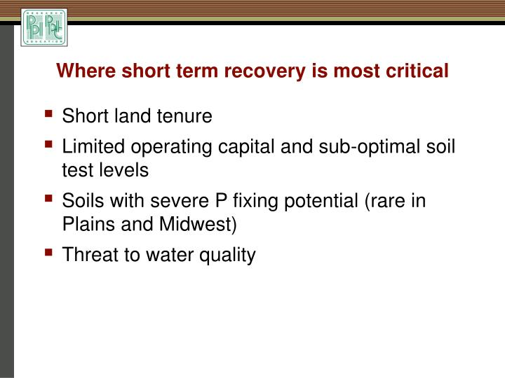 Where short term recovery is most critical