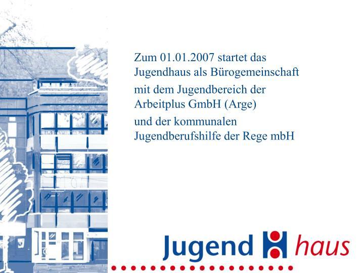 Zum 01.01.2007 startet das Jugendhaus als Bürogemeinschaft