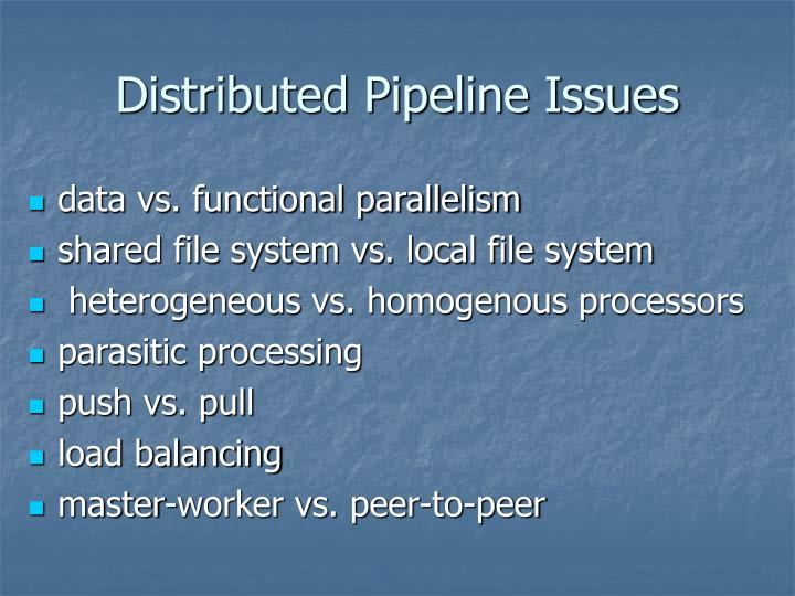 Distributed Pipeline Issues