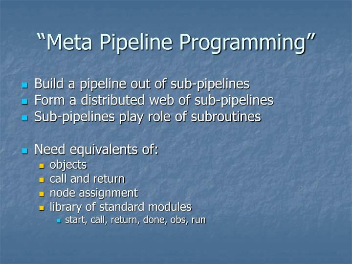 """Meta Pipeline Programming"""
