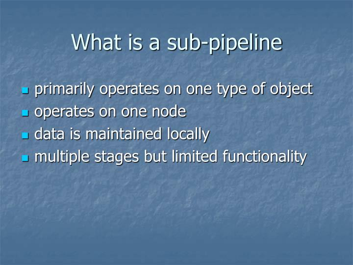What is a sub-pipeline