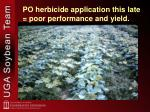 po herbicide application this late poor performance and yield