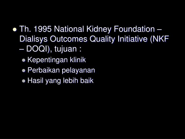 Th. 1995 National Kidney Foundation – Dialisys Outcomes Quality Initiative (NKF – DOQI), tujuan :