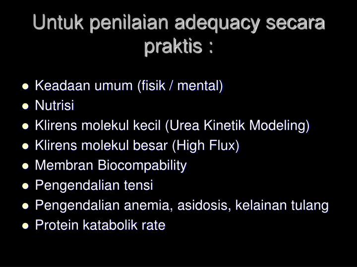 Untuk penilaian adequacy secara praktis :