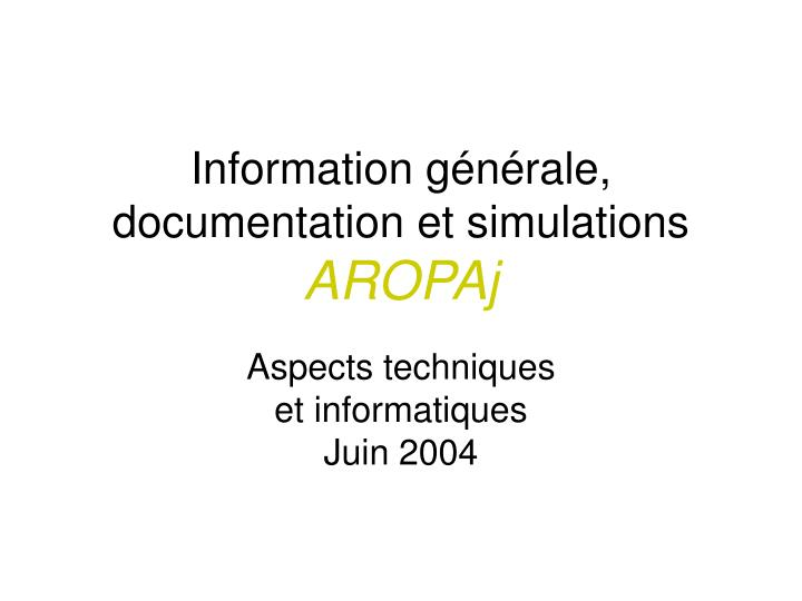 Information g n rale documentation et simulations aropaj