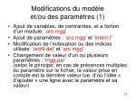modifications du mod le et ou des param tres 1