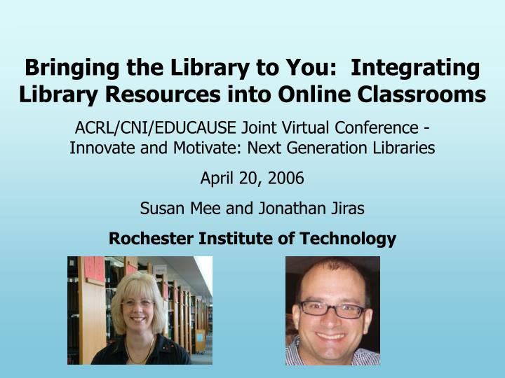Bringing the Library to You:Integrating Library Resources into Online Classrooms