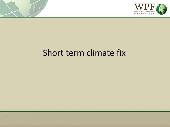 Short term climate fix