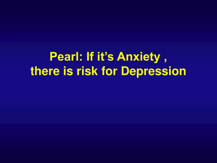 Pearl: If it's Anxiety ,