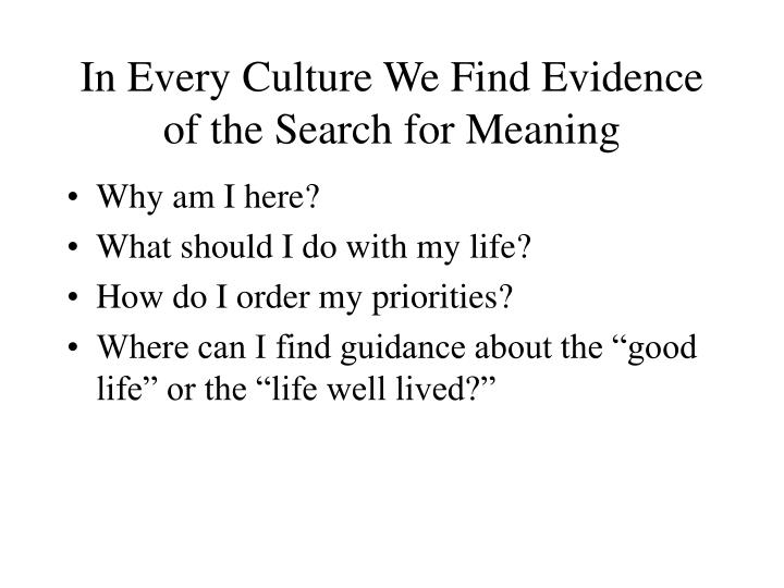 In Every Culture We Find Evidence of the Search for Meaning