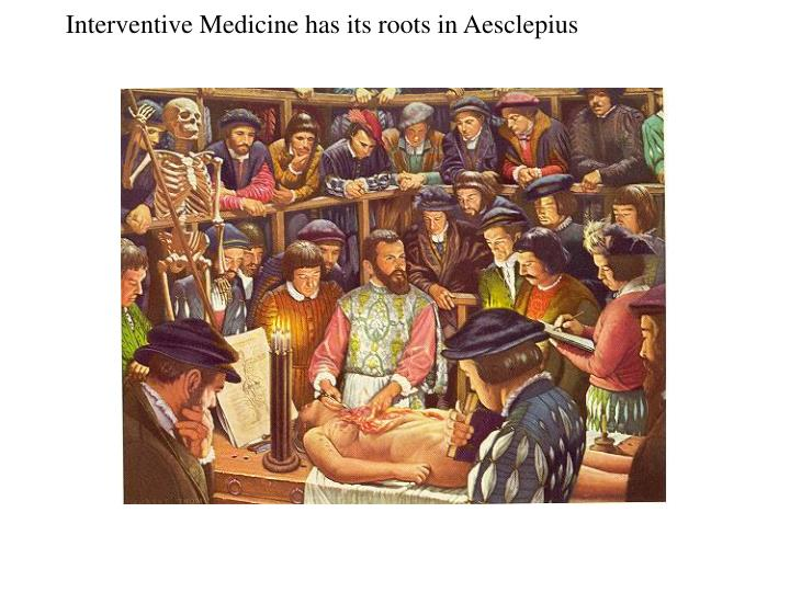 Interventive Medicine has its roots in Aesclepius