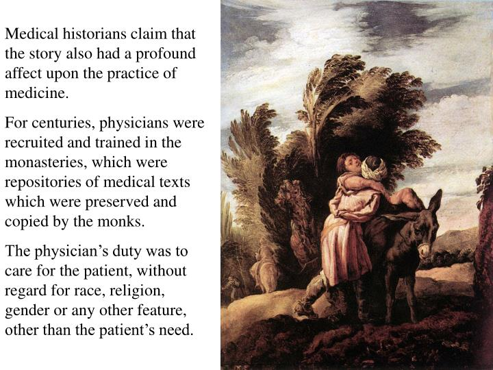 Medical historians claim that the story also had a profound affect upon the practice of medicine.