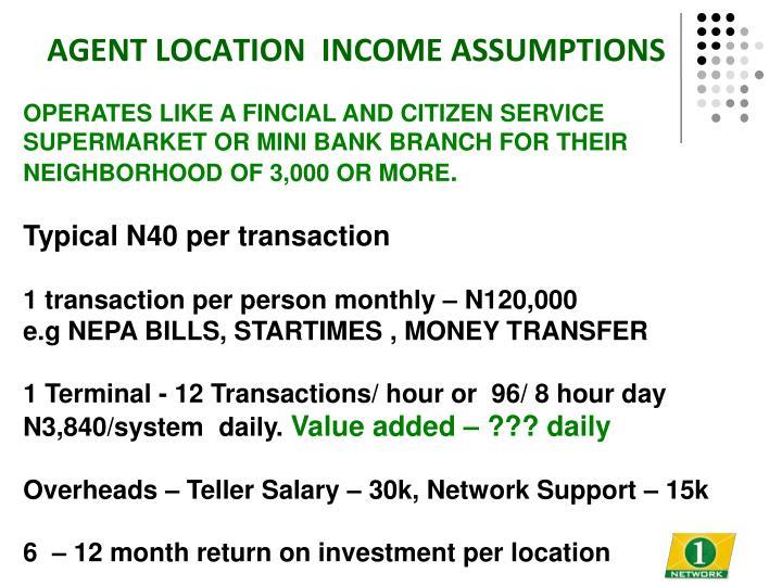 AGENT LOCATION  INCOME ASSUMPTIONS