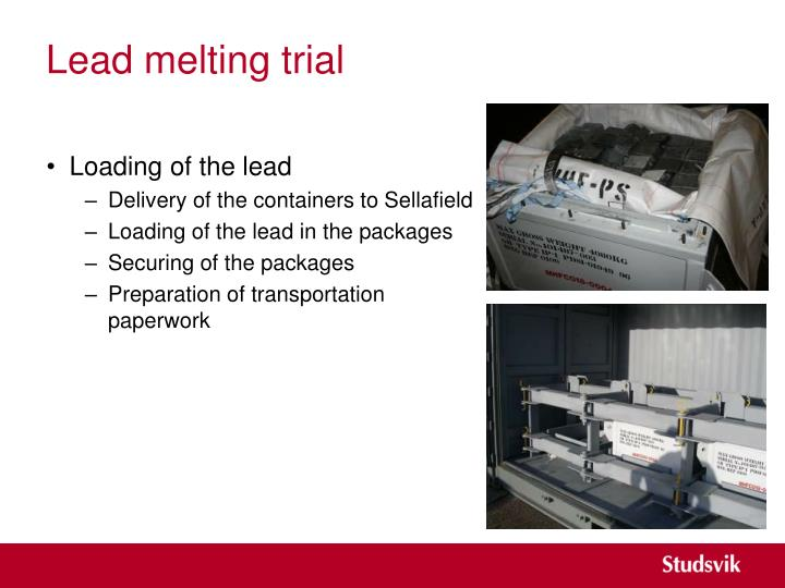 Lead melting trial