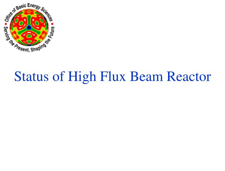 Status of High Flux Beam Reactor