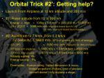 orbital trick 2 getting help