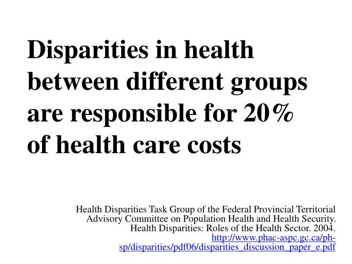 Disparities in health between different groups are responsible for 20% of health care costs