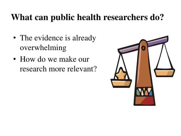 What can public health researchers do?