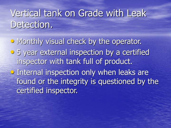 Vertical tank on Grade with Leak Detection.