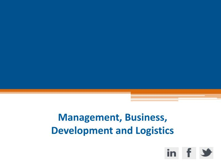 Management, Business, Development and Logistics