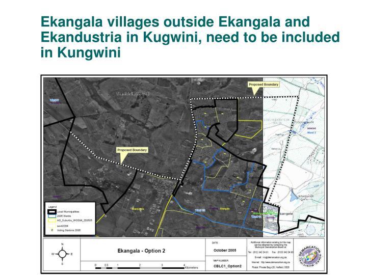 Ekangala villages outside Ekangala and Ekandustria in Kugwini, need to be included in Kungwini