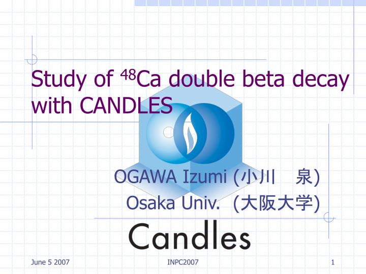 study of 48 ca double beta decay with candles