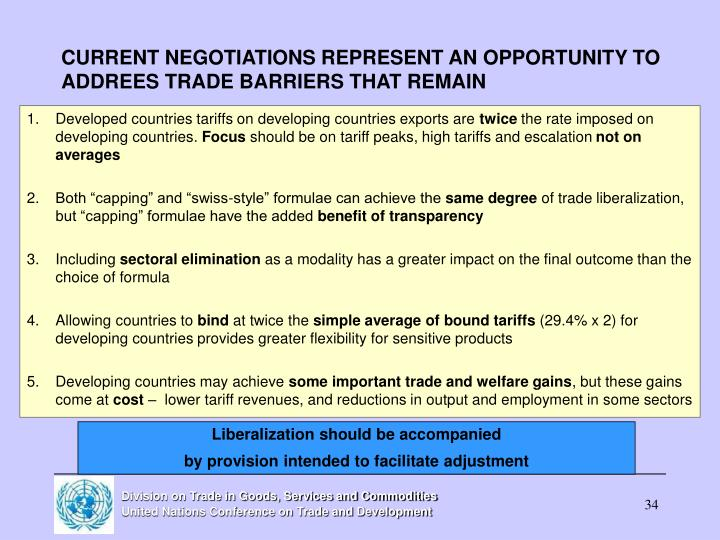 CURRENT NEGOTIATIONS REPRESENT AN OPPORTUNITY TO ADDREES TRADE BARRIERS THAT REMAIN