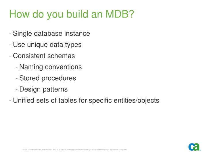 How do you build an MDB?