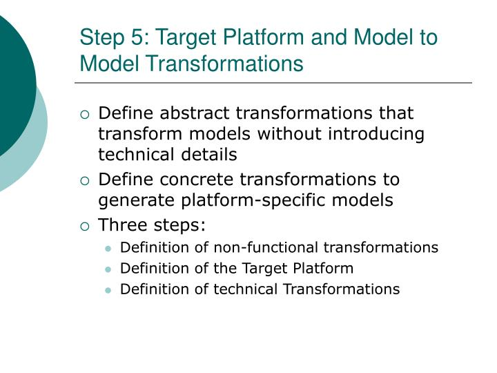 Step 5: Target Platform and Model to Model Transformations