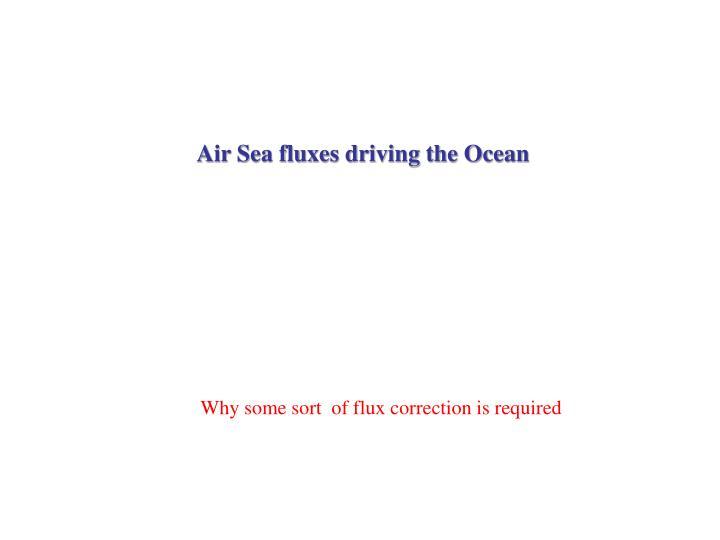 Air Sea fluxes driving the Ocean
