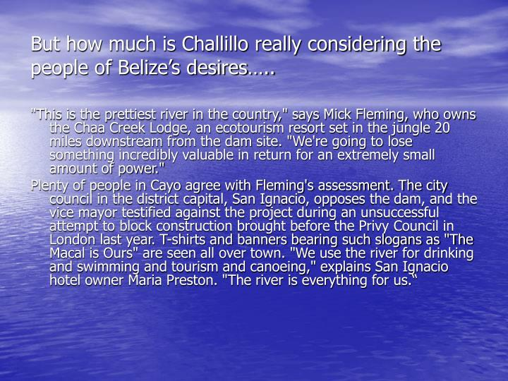 But how much is Challillo really considering the people of Belize's desires…..