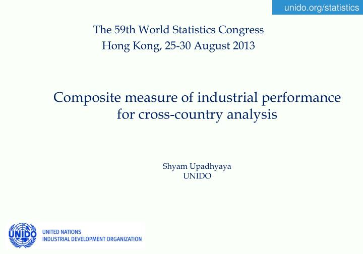 Composite measure of industrial performance for cross country analysis shyam upadhyaya unido