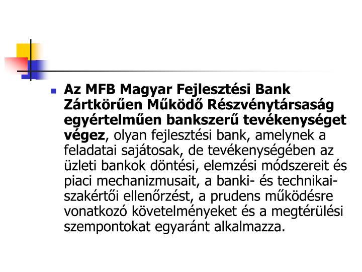 Az MFB Magyar Fejlesztési Bank Zártkörűen Működő Részvénytársaság egyértelműen bankszerű tevékenységet végez