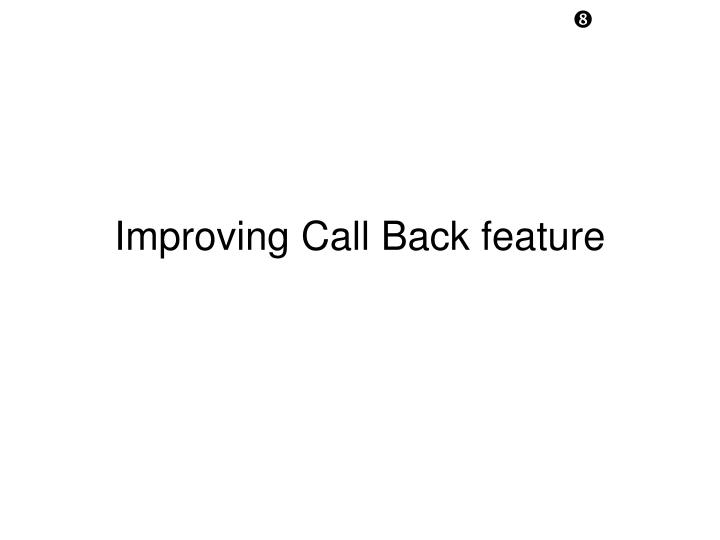 Improving Call Back feature