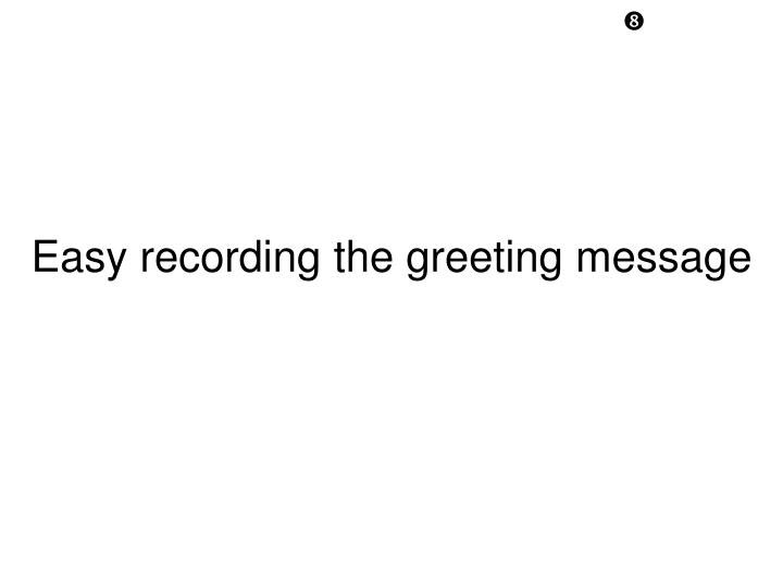 Easy recording the greeting message