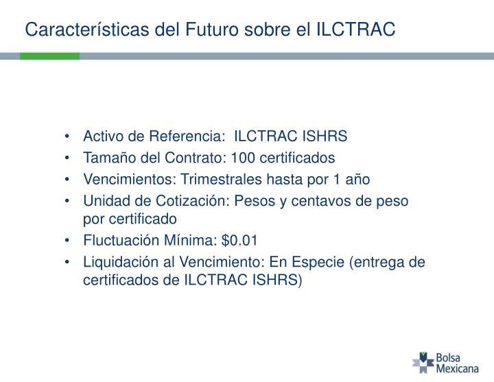 Características del Futuro sobre el ILCTRAC