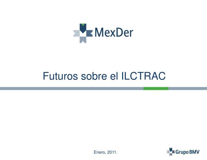 Futuros sobre el ILCTRAC